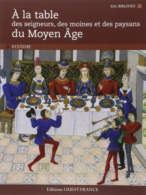 A La Table Du Moyen Age D 39 Eric Birlouez Le Je Dis Des Livres Prolonge Le Voyage Dans Le Temps